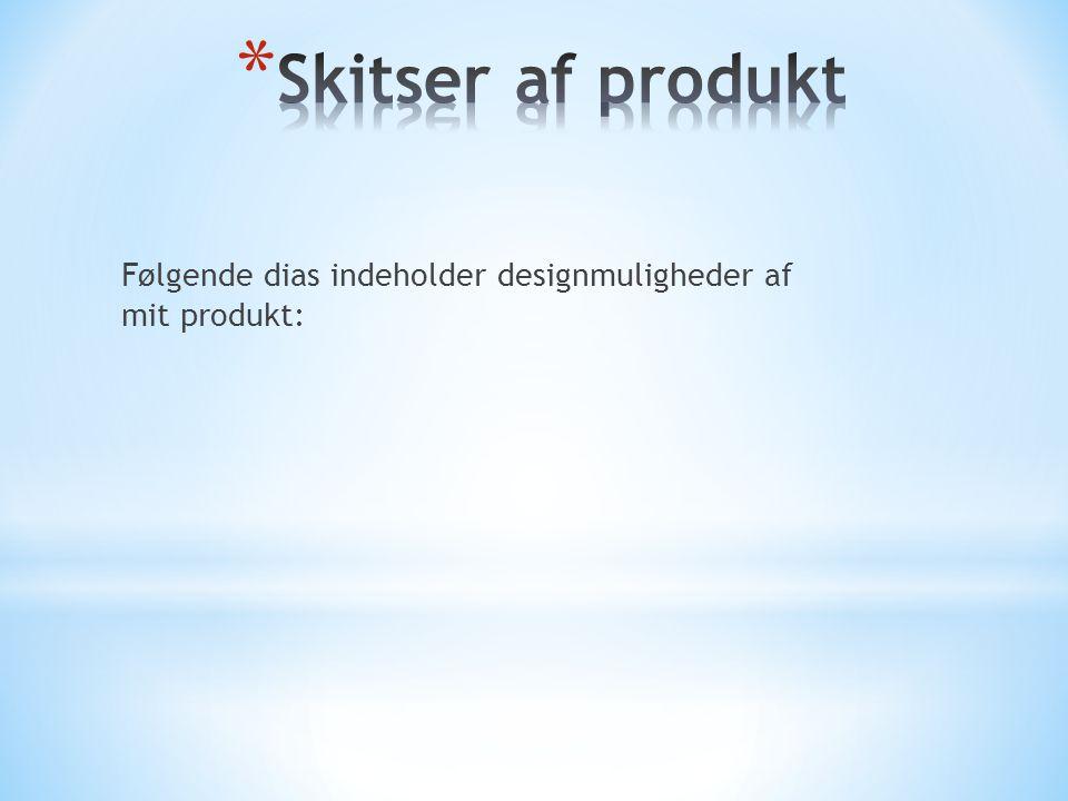Følgende dias indeholder designmuligheder af mit produkt: