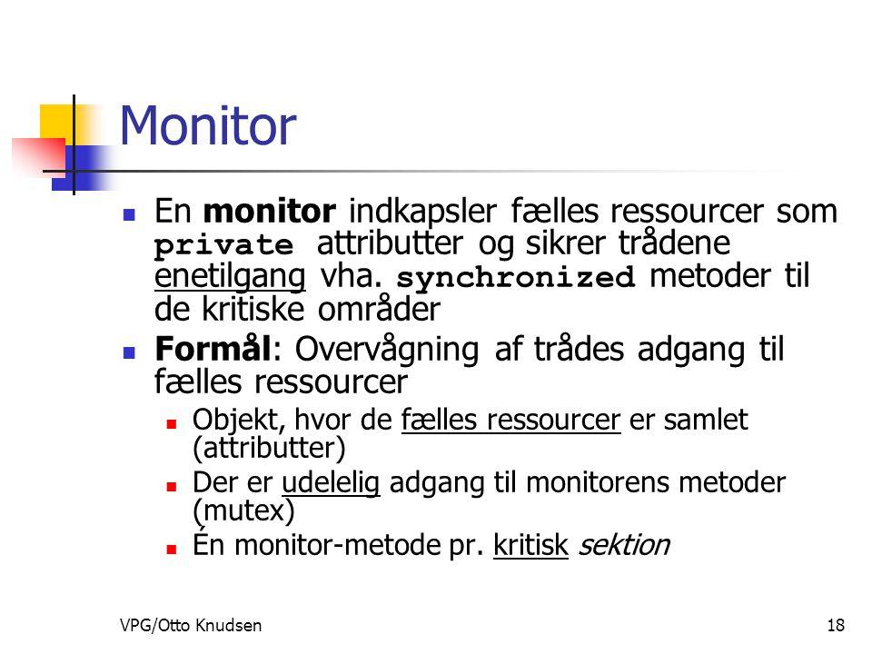 VPG/Otto Knudsen18 Monitor En monitor indkapsler fælles ressourcer som private attributter og sikrer trådene enetilgang vha.