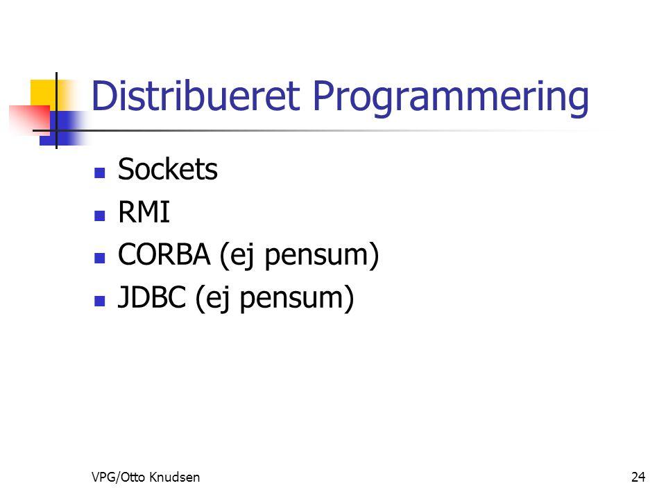 VPG/Otto Knudsen24 Distribueret Programmering Sockets RMI CORBA (ej pensum) JDBC (ej pensum)