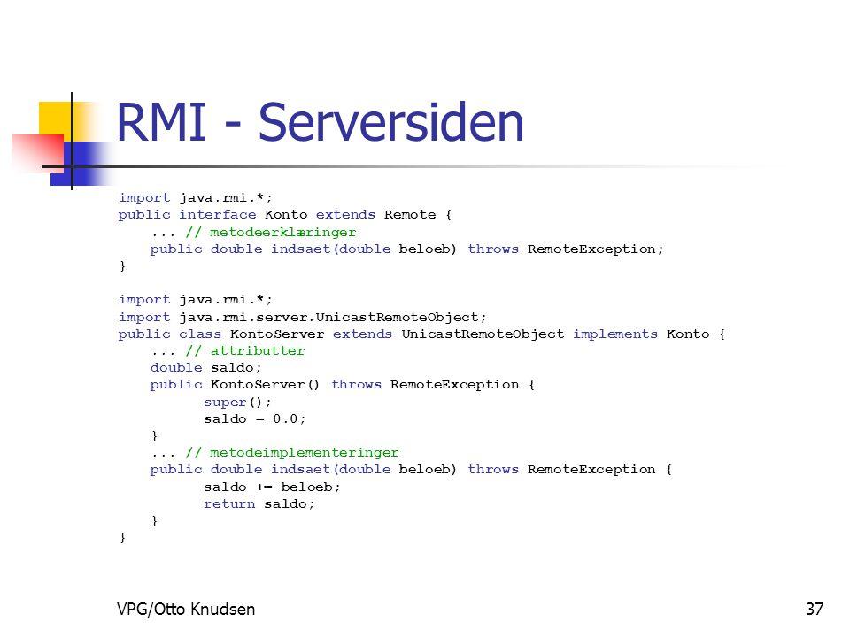 VPG/Otto Knudsen37 RMI - Serversiden import java.rmi.*; public interface Konto extends Remote {...