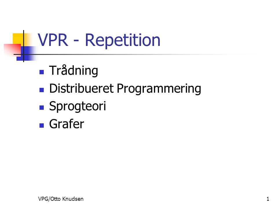 VPG/Otto Knudsen1 VPR - Repetition Trådning Distribueret Programmering Sprogteori Grafer