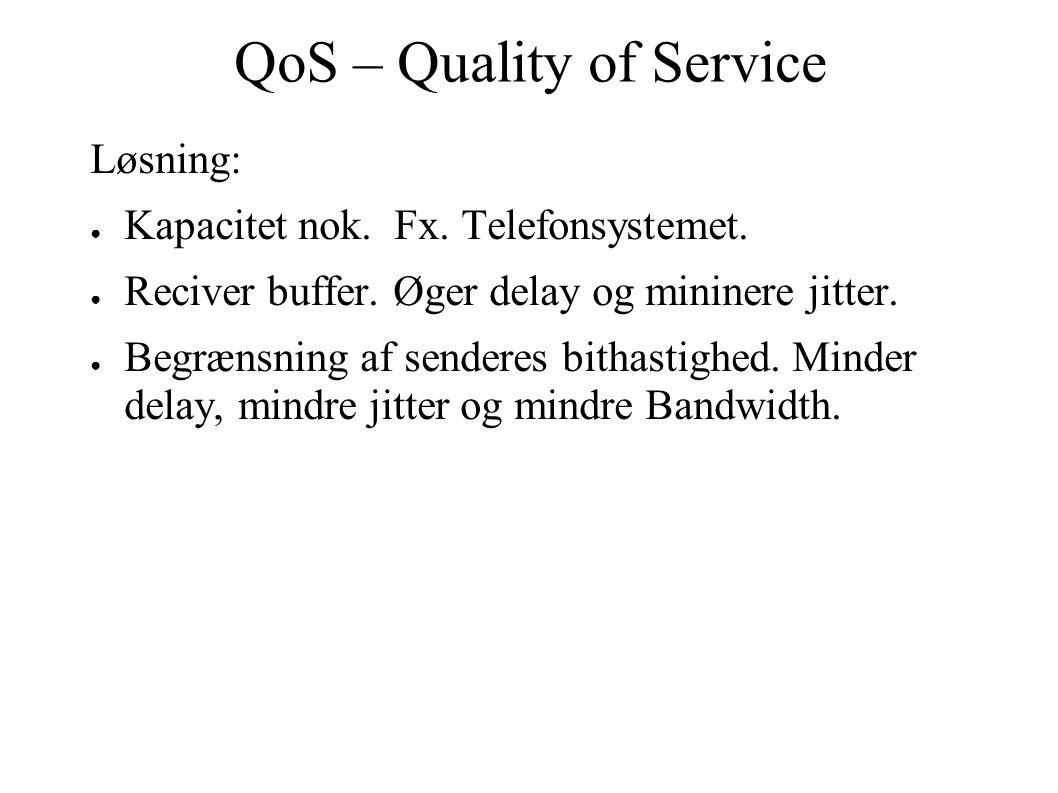 QoS – Quality of Service Løsning: ● Kapacitet nok.