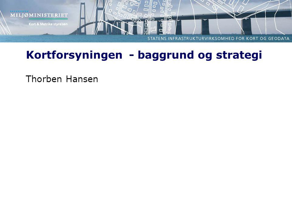 Kortforsyningen - baggrund og strategi Thorben Hansen