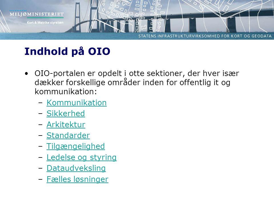 Indhold på OIO OIO-portalen er opdelt i otte sektioner, der hver især dækker forskellige områder inden for offentlig it og kommunikation: –KommunikationKommunikation –SikkerhedSikkerhed –ArkitekturArkitektur –StandarderStandarder –TilgængelighedTilgængelighed –Ledelse og styringLedelse og styring –DataudvekslingDataudveksling –Fælles løsningerFælles løsninger