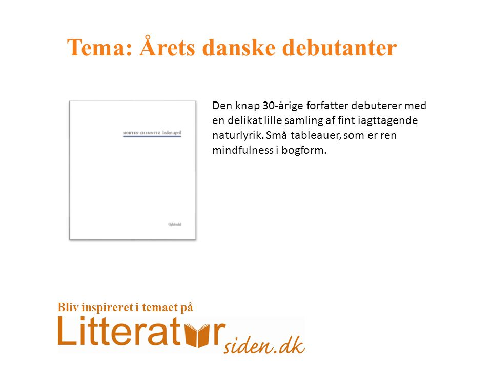 Tema: Årets danske debutanter Den knap 30-årige forfatter debuterer med en delikat lille samling af fint iagttagende naturlyrik.