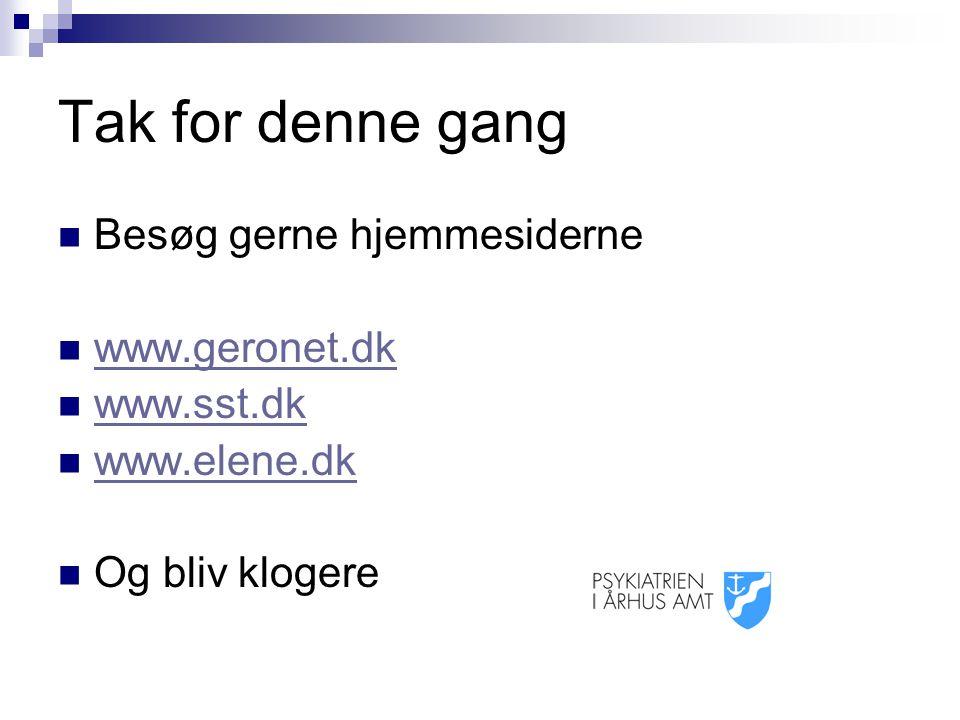 Tak for denne gang Besøg gerne hjemmesiderne www.geronet.dk www.sst.dk www.elene.dk Og bliv klogere