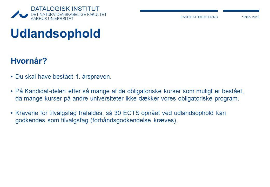 KANDIDATORIENTERING1 NOV 2010 DATALOGISK INSTITUT DET NATURVIDENSKABELIGE FAKULTET AARHUS UNIVERSITET Udlandsophold Hvornår.
