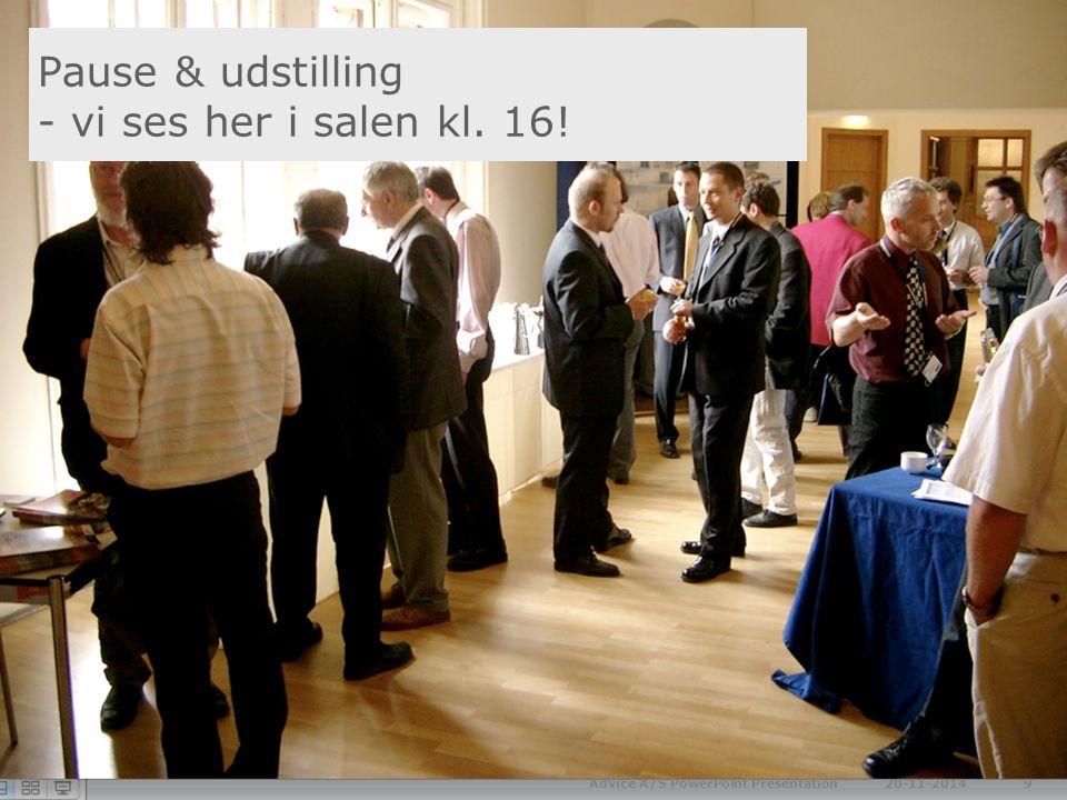 Pause & udstilling - vi ses her i salen kl. 16! 20-11-2014Advice A/S PowerPoint Presentation 9