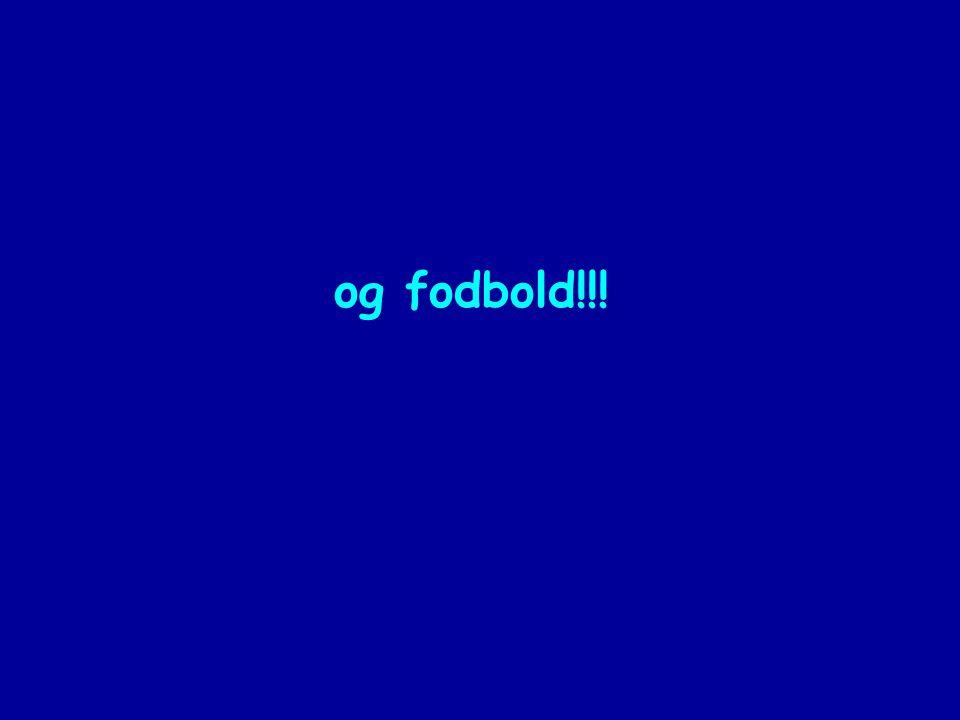 og fodbold!!!