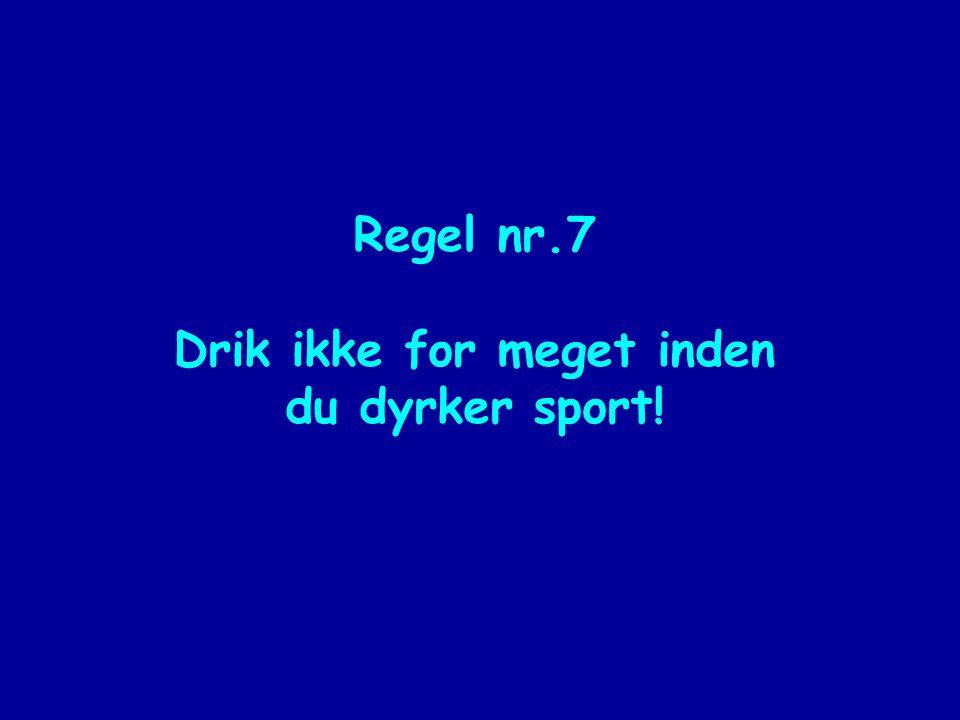 Regel nr.7 Drik ikke for meget inden du dyrker sport!
