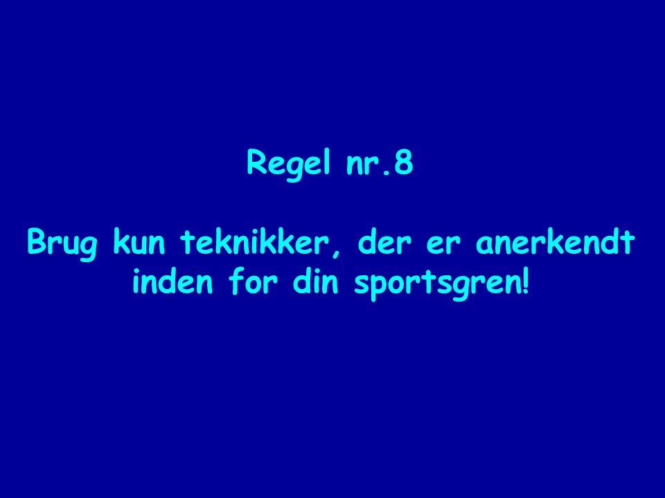 Regel nr.8 Brug kun teknikker, der er anerkendt inden for din sportsgren!