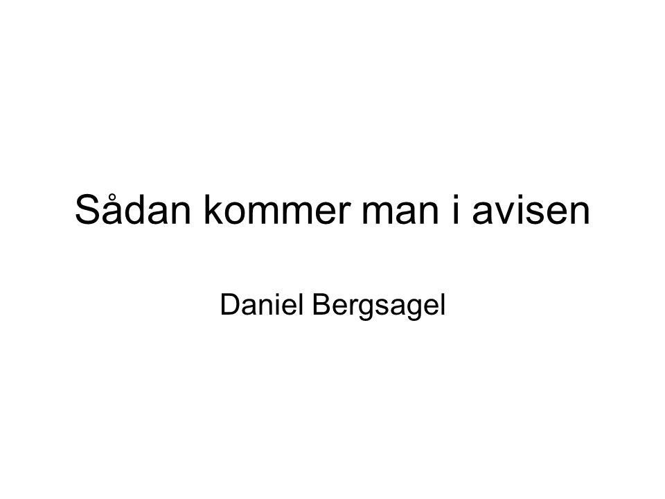Sådan kommer man i avisen Daniel Bergsagel