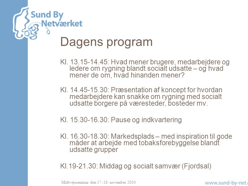 Midtvejsseminar den 17.-18.november 2010 Program – i morgen (lokale 1+3+5) Kl.