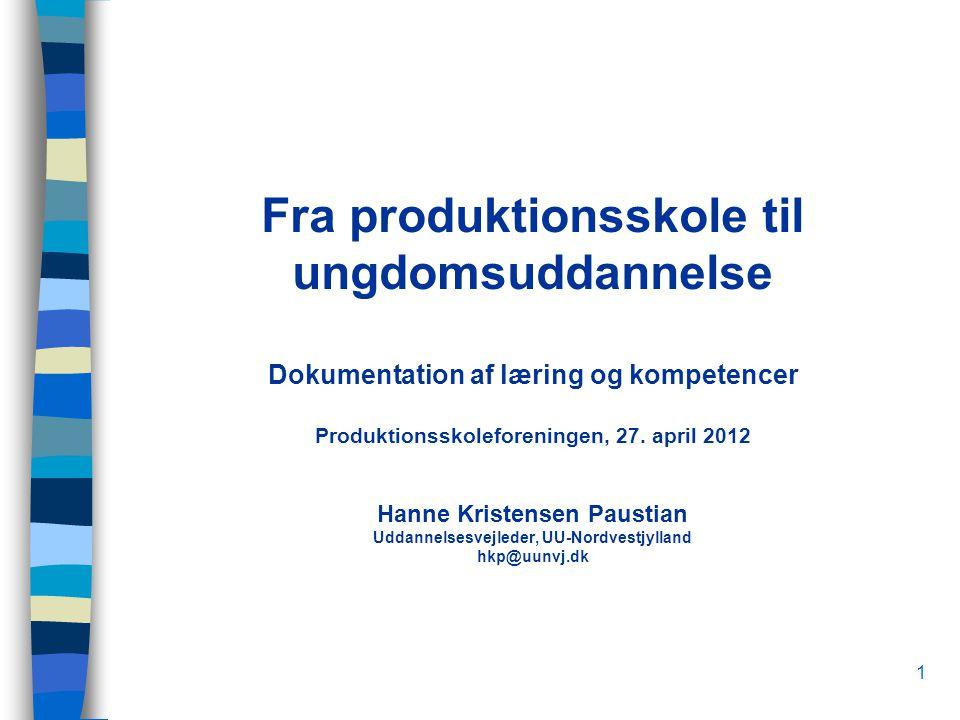 1 Fra produktionsskole til ungdomsuddannelse Dokumentation af læring og kompetencer Produktionsskoleforeningen, 27.