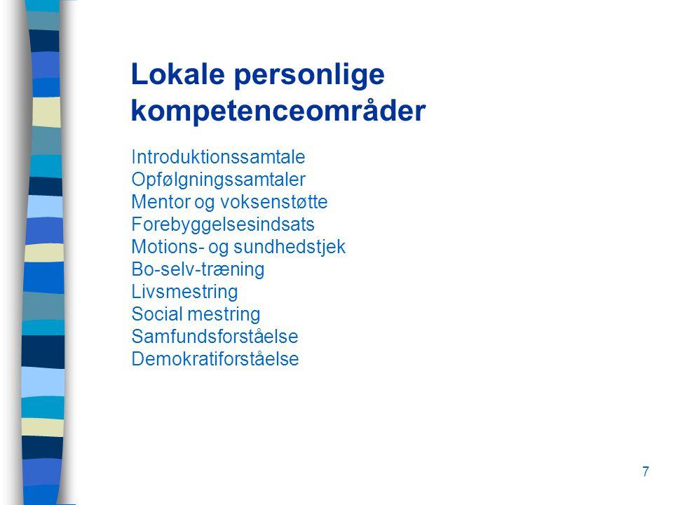 7 Lokale personlige kompetenceområder Introduktionssamtale Opfølgningssamtaler Mentor og voksenstøtte Forebyggelsesindsats Motions- og sundhedstjek Bo-selv-træning Livsmestring Social mestring Samfundsforståelse Demokratiforståelse