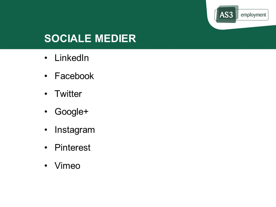 SOCIALE MEDIER LinkedIn Facebook Twitter Google+ Instagram Pinterest Vimeo
