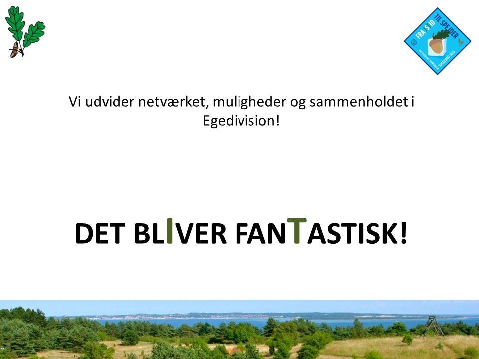 Vi udvider netværket, muligheder og sammenholdet i Egedivision! DET BL I VER FAN T ASTISK!
