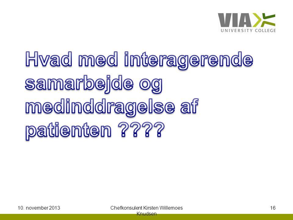 10. november 2013Chefkonsulent Kirsten Willemoes Knudsen 16