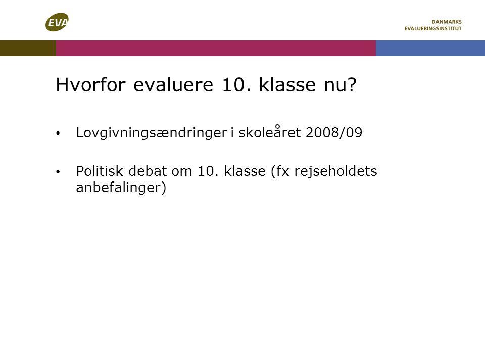 Hvorfor evaluere 10. klasse nu. Lovgivningsændringer i skoleåret 2008/09 Politisk debat om 10.