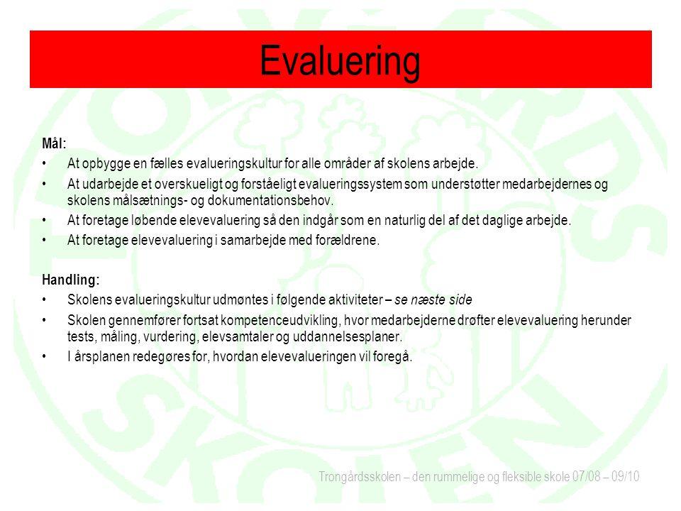 Trongårdsskolen – den rummelige og fleksible skole 07/08 – 09/10 Evaluering Mål: At opbygge en fælles evalueringskultur for alle områder af skolens arbejde.