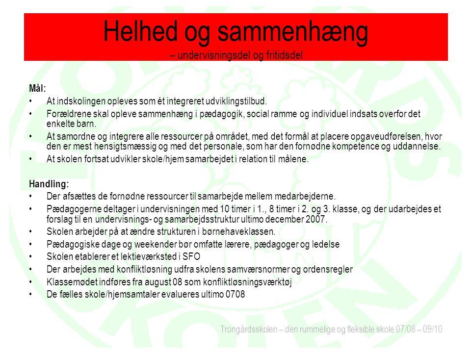 Trongårdsskolen – den rummelige og fleksible skole 07/08 – 09/10 Mål: At indskolingen opleves som ét integreret udviklingstilbud.