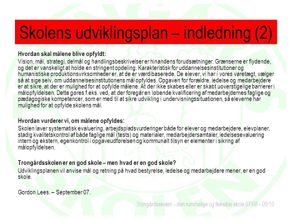 Trongårdsskolen – den rummelige og fleksible skole 07/08 – 09/10 Hvordan skal målene blive opfyldt: Vision, mål, strategi, delmål og handlingsbeskrivelser er hinandens forudsætninger.