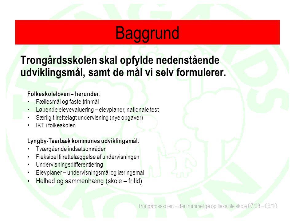 Trongårdsskolen – den rummelige og fleksible skole 07/08 – 09/10 Trongårdsskolen skal opfylde nedenstående udviklingsmål, samt de mål vi selv formulerer.