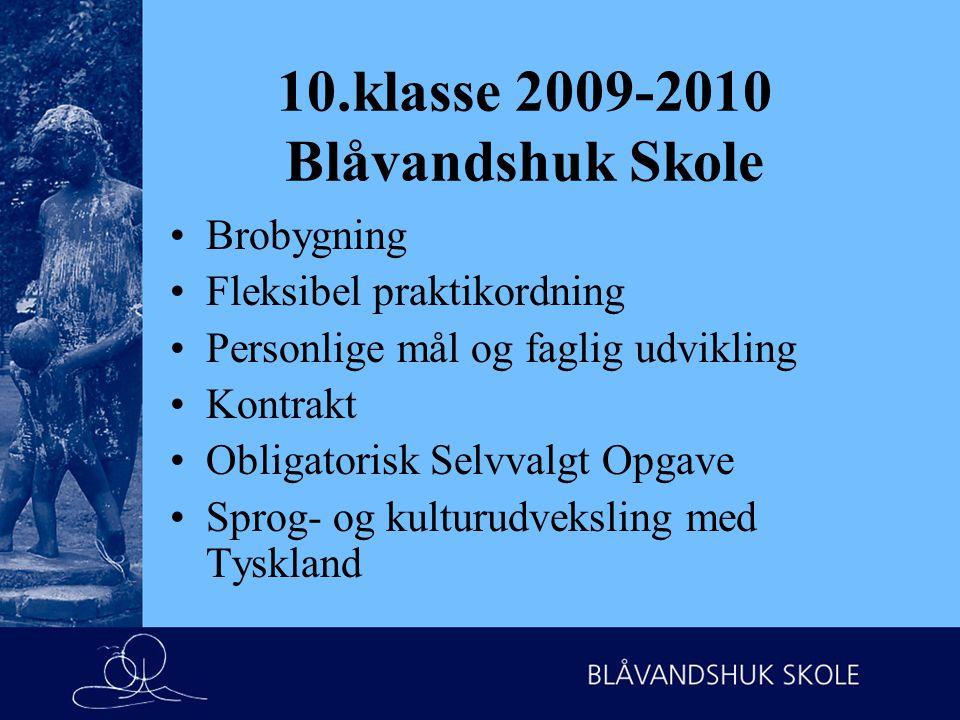 10.klasse 2009-2010 Blåvandshuk Skole Brobygning Fleksibel praktikordning Personlige mål og faglig udvikling Kontrakt Obligatorisk Selvvalgt Opgave Sprog- og kulturudveksling med Tyskland
