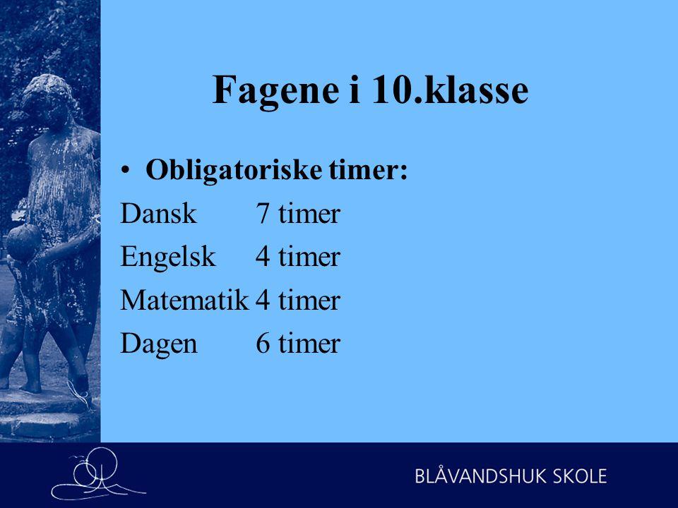 Fagene i 10.klasse Obligatoriske timer: Dansk7 timer Engelsk4 timer Matematik4 timer Dagen6 timer