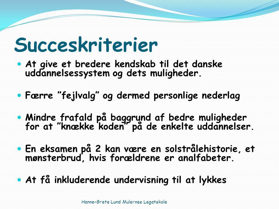 Succeskriterier At give et bredere kendskab til det danske uddannelsessystem og dets muligheder.