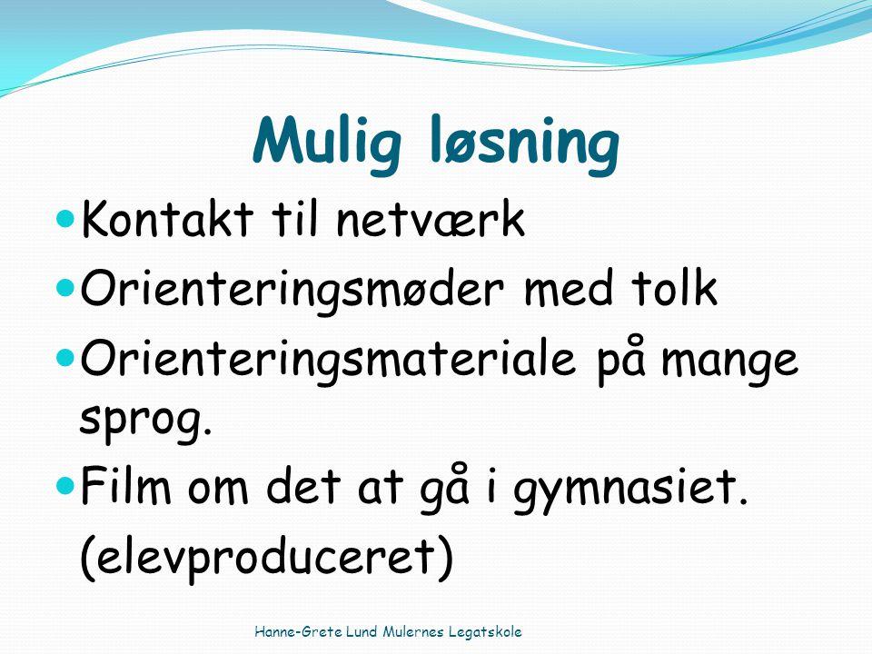Mulig løsning Kontakt til netværk Orienteringsmøder med tolk Orienteringsmateriale på mange sprog.