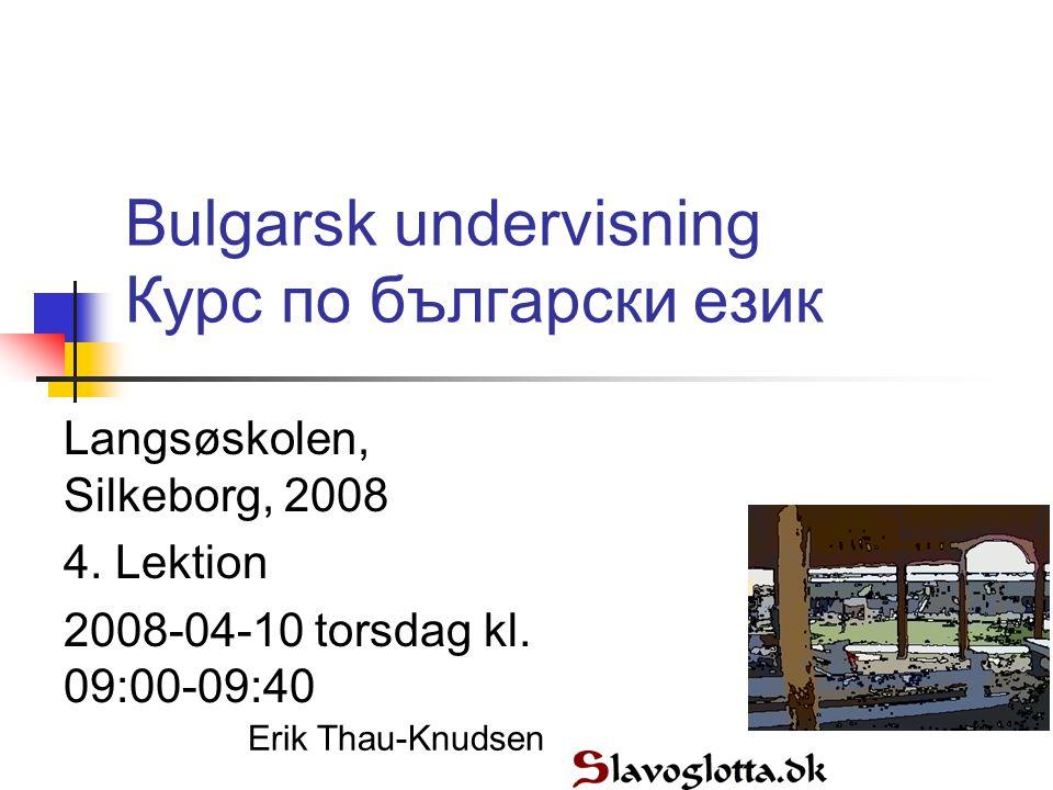 Bulgarsk undervisning Курс по български език Langsøskolen, Silkeborg, 2008 4.