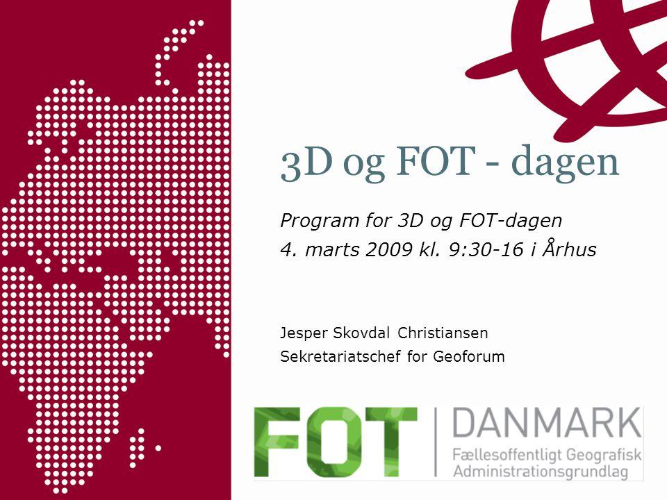 3D og FOT - dagen Program for 3D og FOT-dagen 4. marts 2009 kl.