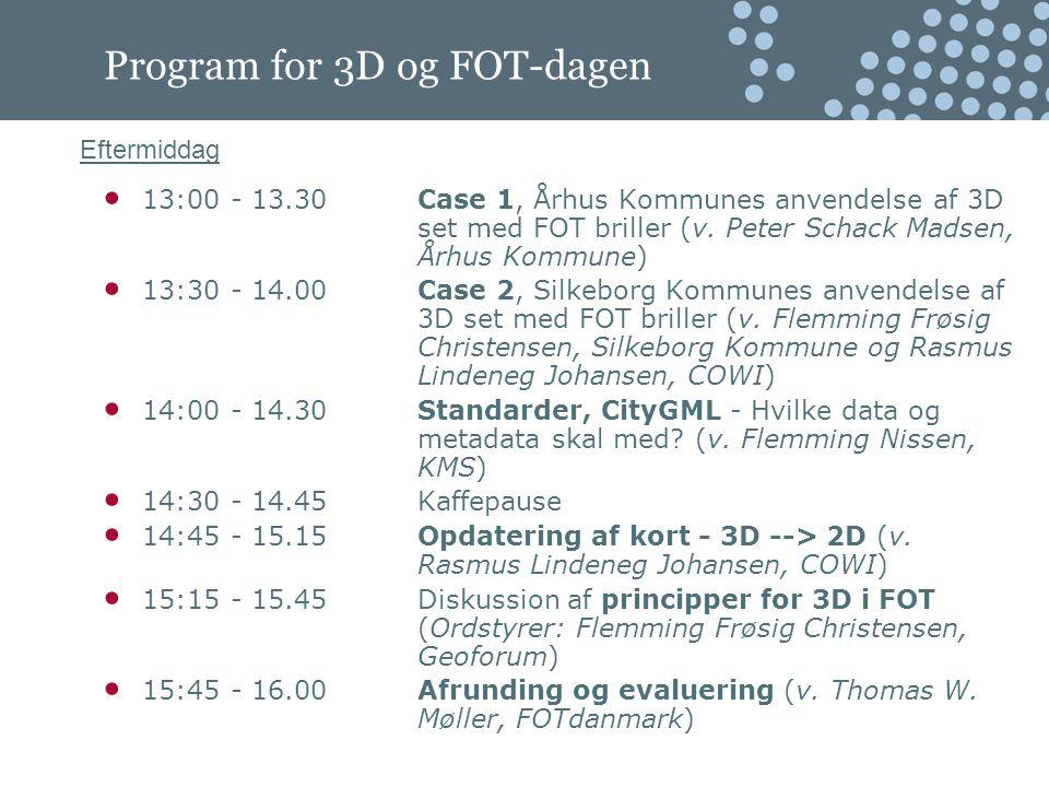 Eftermiddag Program for 3D og FOT-dagen 13:00 - 13.30Case 1, Århus Kommunes anvendelse af 3D set med FOT briller (v.
