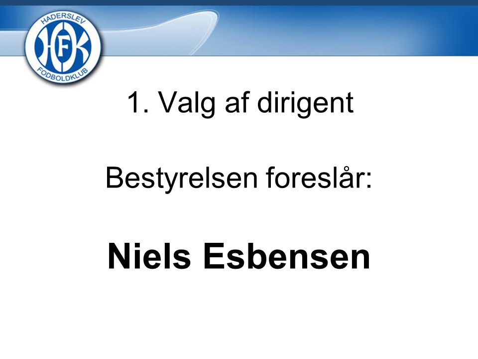 1. Valg af dirigent Bestyrelsen foreslår: Niels Esbensen