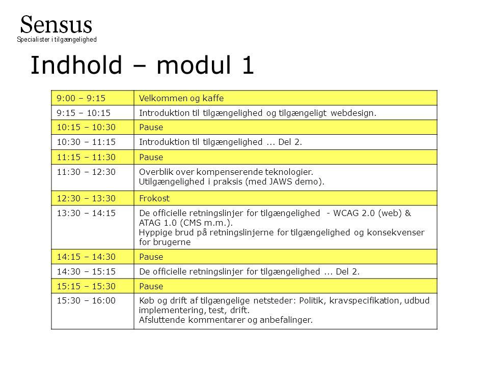 Indhold – modul 1 9:00 – 9:15Velkommen og kaffe 9:15 – 10:15Introduktion til tilgængelighed og tilgængeligt webdesign.