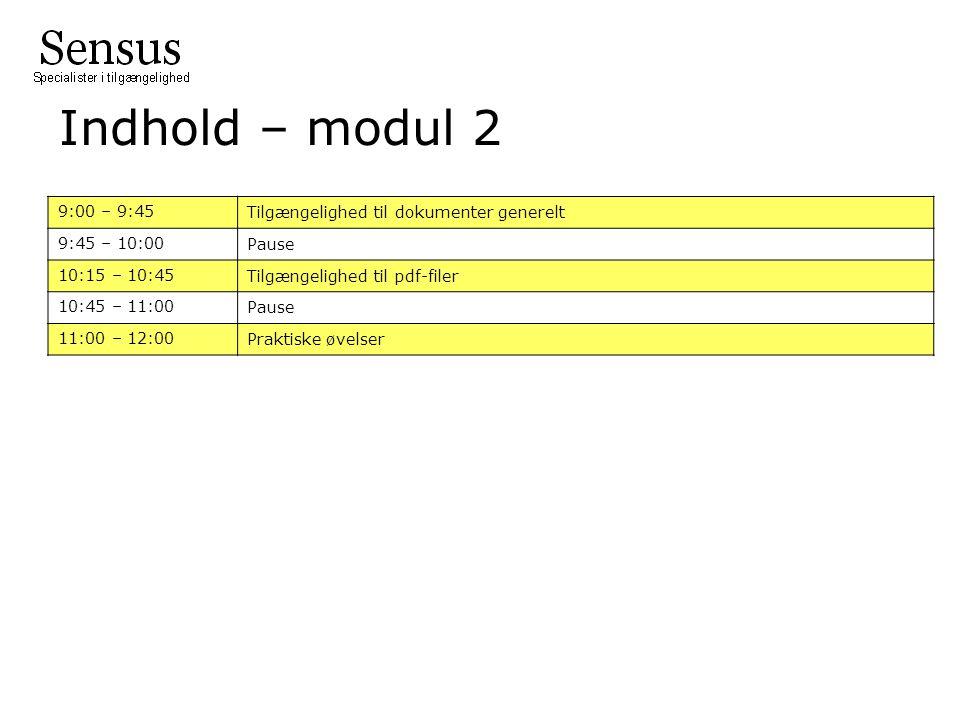 Indhold – modul 2 9:00 – 9:45 Tilgængelighed til dokumenter generelt 9:45 – 10:00 Pause 10:15 – 10:45 Tilgængelighed til pdf-filer 10:45 – 11:00 Pause 11:00 – 12:00 Praktiske øvelser