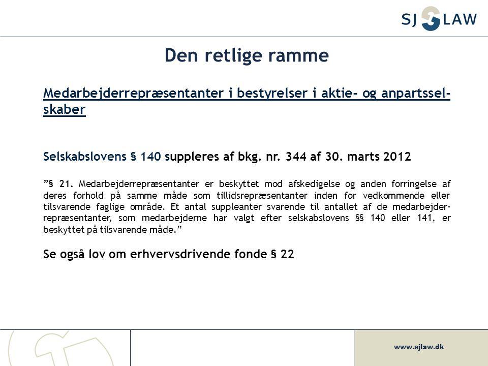 www.sjlaw.dk Den retlige ramme Medarbejderrepræsentanter i bestyrelser i aktie- og anpartssel- skaber Selskabslovens § 140 suppleres af bkg.