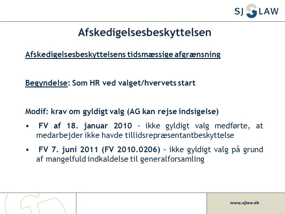 www.sjlaw.dk Afskedigelsesbeskyttelsen Afskedigelsesbeskyttelsens tidsmæssige afgrænsning Begyndelse: Som HR ved valget/hvervets start Modif: krav om gyldigt valg (AG kan rejse indsigelse) FV af 18.