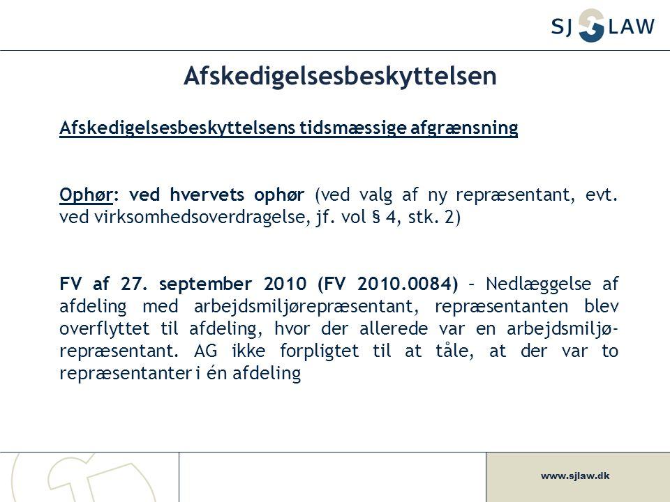 www.sjlaw.dk Afskedigelsesbeskyttelsen Afskedigelsesbeskyttelsens tidsmæssige afgrænsning Ophør: ved hvervets ophør (ved valg af ny repræsentant, evt.