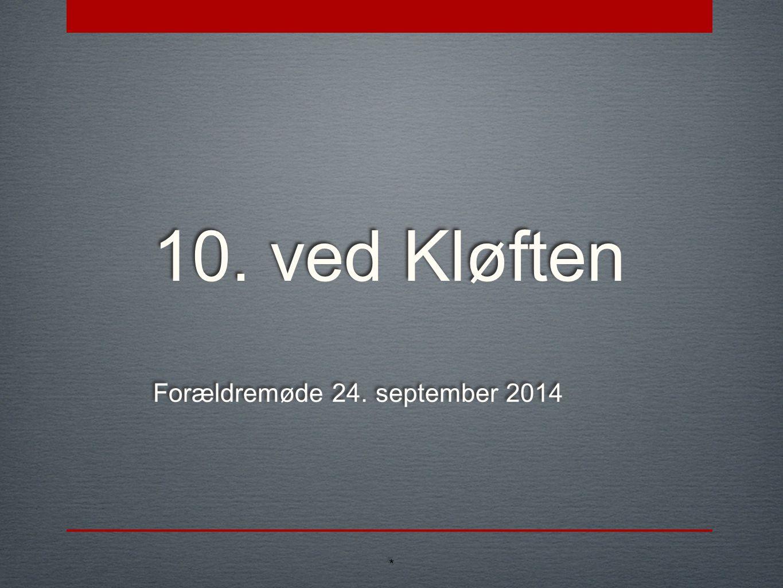 10. ved Kløften Forældremøde 24. september 2014 * *