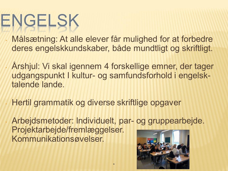 Målsætning: At alle elever får mulighed for at forbedre deres engelskkundskaber, både mundtligt og skriftligt.