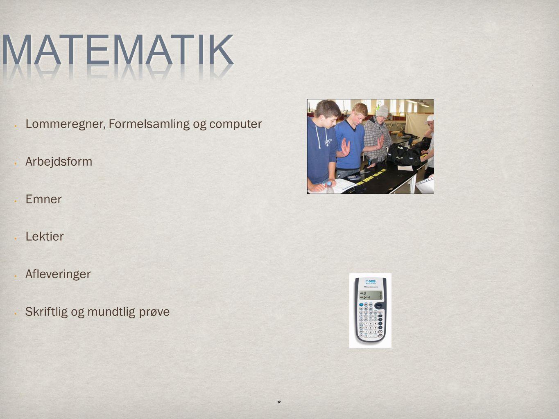 Lommeregner, Formelsamling og computer Arbejdsform Emner Lektier Afleveringer Skriftlig og mundtlig prøve *