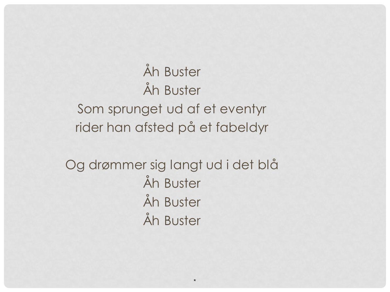 Åh Buster Som sprunget ud af et eventyr rider han afsted på et fabeldyr Og drømmer sig langt ud i det blå Åh Buster *