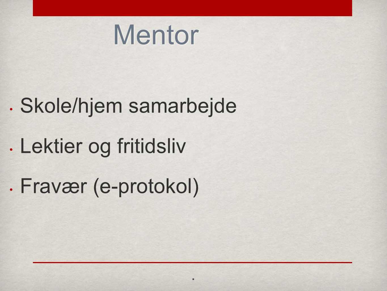 Mentor Skole/hjem samarbejde Lektier og fritidsliv Fravær (e-protokol) *