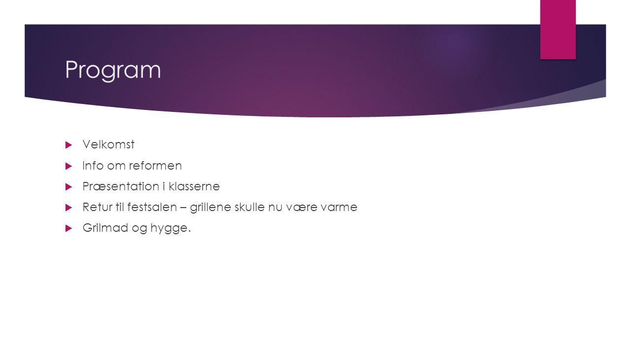 Program  Velkomst  Info om reformen  Præsentation i klasserne  Retur til festsalen – grillene skulle nu være varme  Grilmad og hygge.