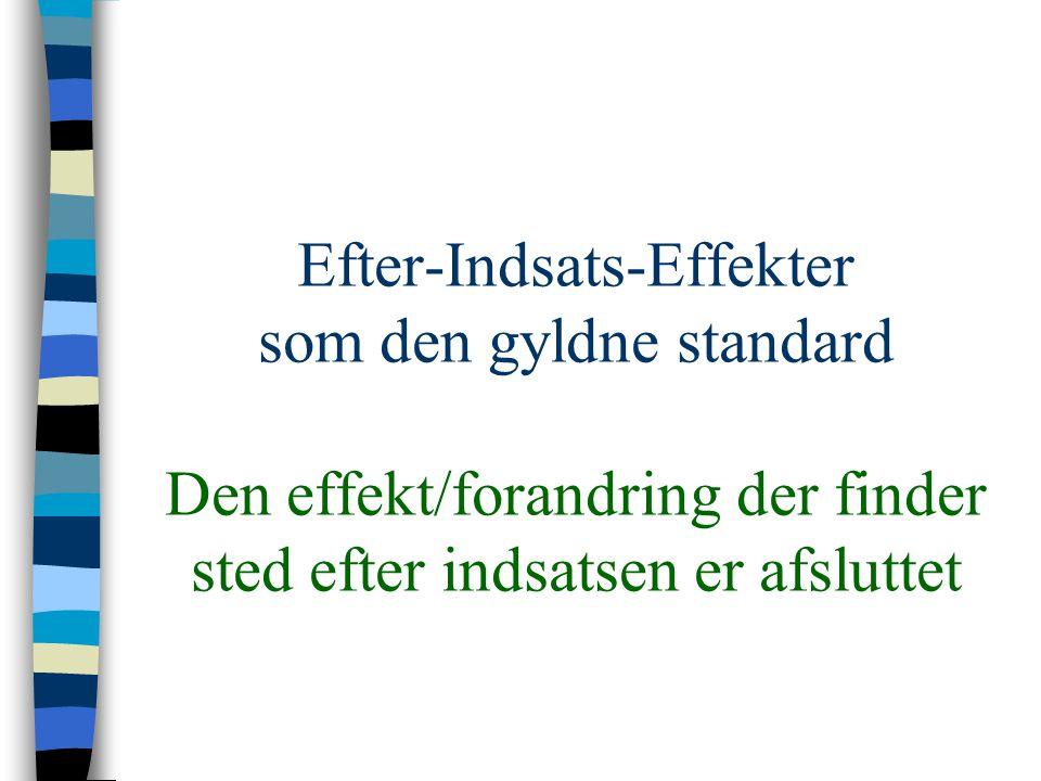 Efter-Indsats-Effekter som den gyldne standard Den effekt/forandring der finder sted efter indsatsen er afsluttet