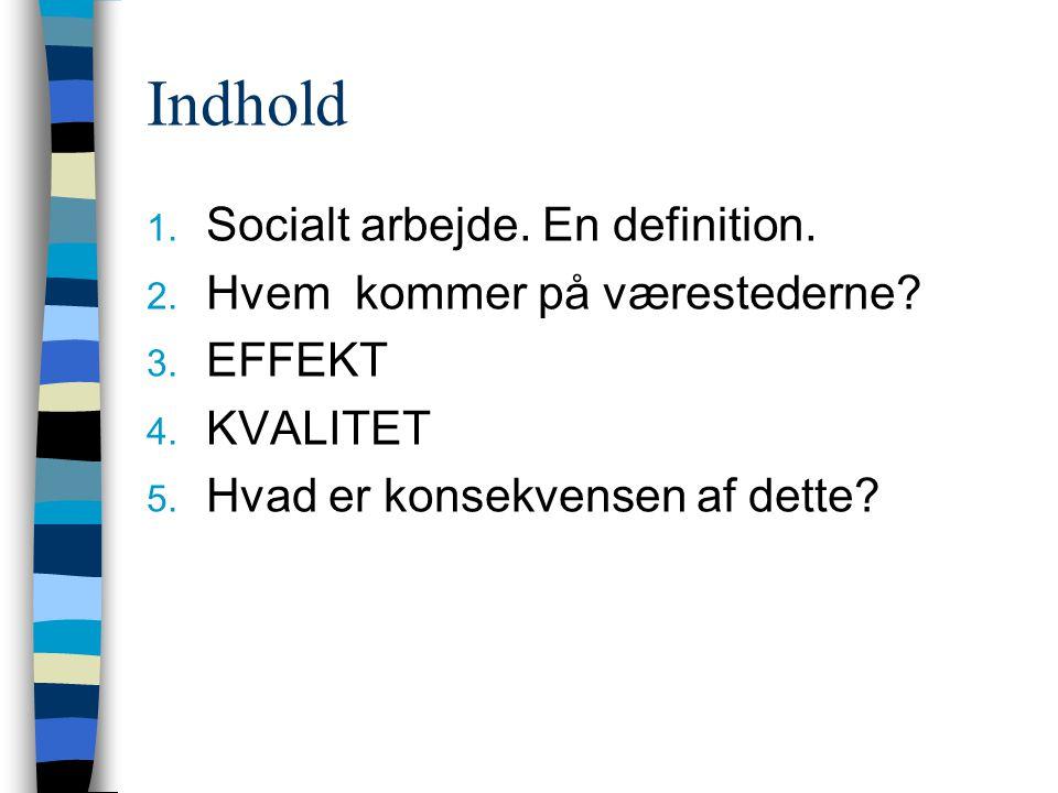 Indhold 1. Socialt arbejde. En definition. 2. Hvem kommer på værestederne.