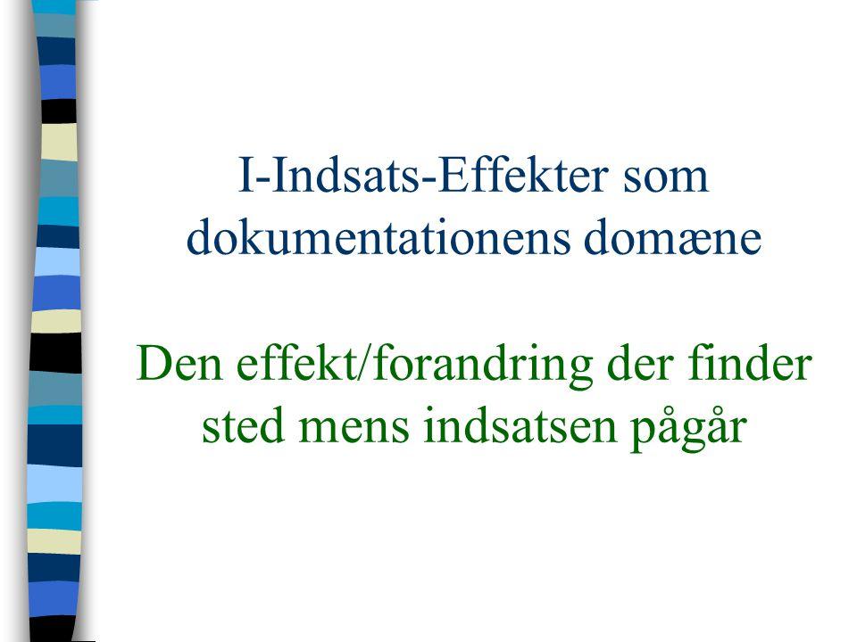 I-Indsats-Effekter som dokumentationens domæne Den effekt/forandring der finder sted mens indsatsen pågår