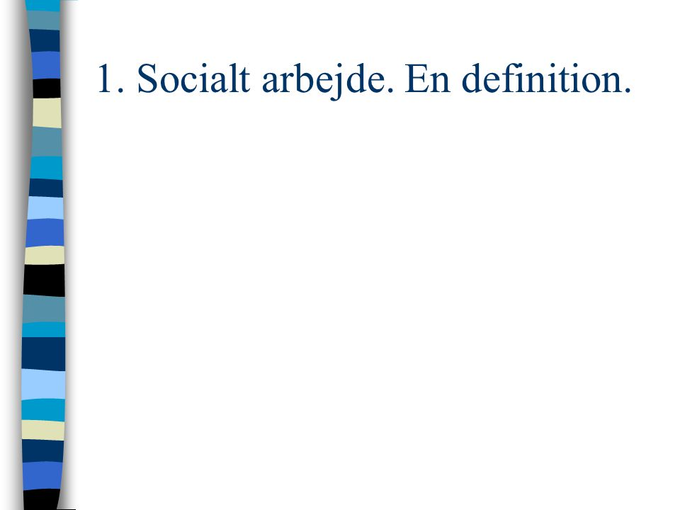 1. Socialt arbejde. En definition.